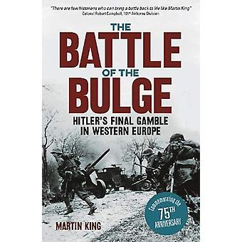 The Battle of the Bulge - The Allies' Greatest Conflict on the Western