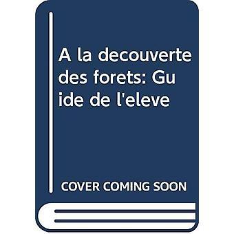 A la decouverte des forets - Guide de l'eleve by Food and Agriculture