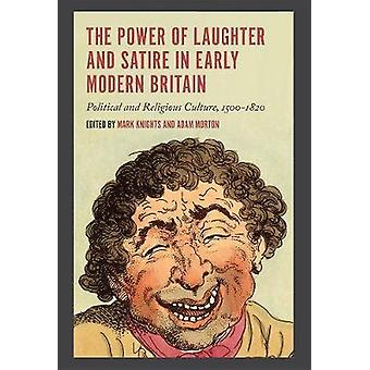 The Power of Laughter and Satire in Early Modern Britain - Political a