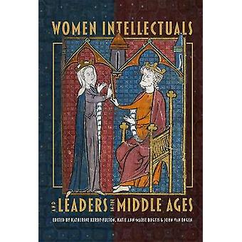 Women Intellectuals and Leaders in the Middle Ages by Kathryn Kerby-f
