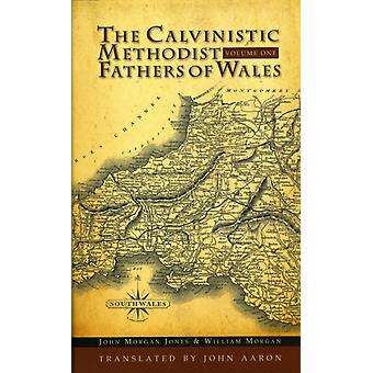 The Calvinistic Methodist Fathers of Wales by J Morgan Jones