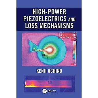 HighPower Piezoelectrics and Loss Mechanisms by Uchino & Kenji Pennsylvania State University & USA.