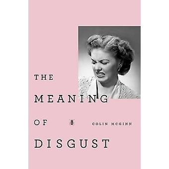 The Meaning of Disgust by McGinn & Colin Miami