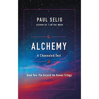 Alchemy  A Channeled Text by Paul Selig