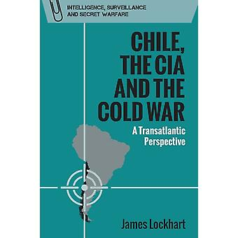 Chile the CIA and the Cold War by James Lockhart