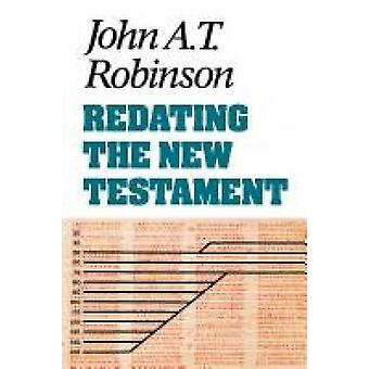 Redating the New Testament by John A. T. Robinson - 9780334023005 Book