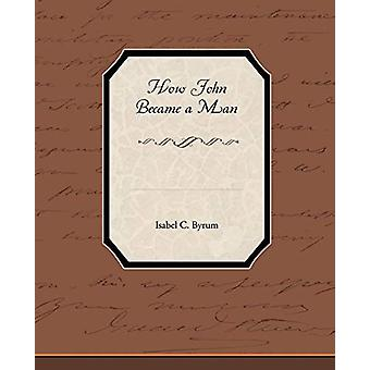 How John Became a Man by Isabel C Byrum - 9781438532448 Book