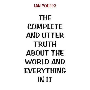 The Complete and Utter Truth About the World and Everything In It by