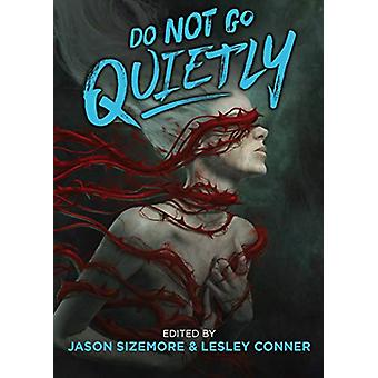 Do Not Go Quietly - An Anthology of Victory in Defiance by Jason Sizem