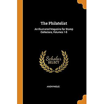 The Philatelist: An Illustrated Magazine for Stamp Collectors, Volumes 1-8