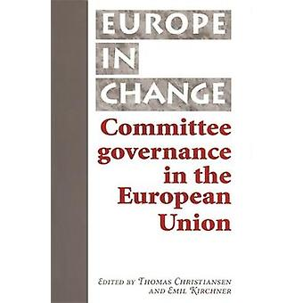 Committee Governance in the European Union by Edited by Emil J Kirchner Series edited by Thomas Christiansen