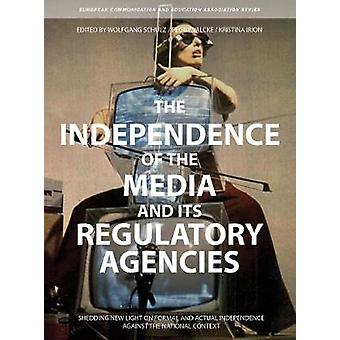 The Independence of the Media and its Regulatory Agencies Shedding New Light on Formal and Actual Independence Against the National Context European Communication Research and Education Association