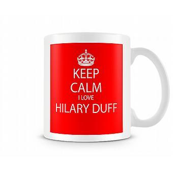 Houd kalm ik liefde Hilary Duff afgedrukt mok