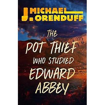 The Pot Thief Who Studied Edward Abbey by J. Michael Orenduff - 97815