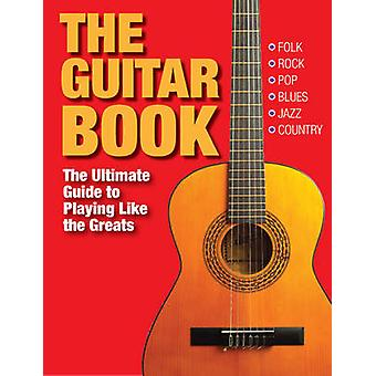 The Guitar Book - The Ultimate Guide to Playing Like the Greats by Cha