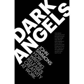 Dark Angels - How Writing Releases Creativity at Work (2nd New edition