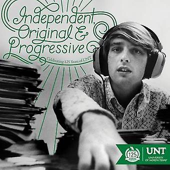 Independent - Original and Progressive - Celebrating 125 Years of UNT