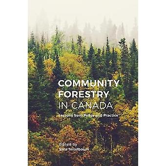 Community Forestry in Canada - Lessons from Policy and Practice by Sar