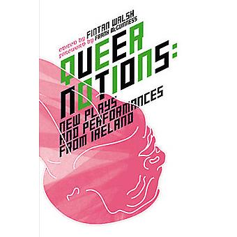 Queer Notions - New Plays and Performances from Ireland by Fintan Wals