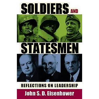 Soldiers and Statesmen - Reflections on Leadership by John S. D. Eisen