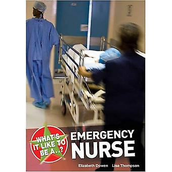 What's it Like to be a...? Emergency Nurse