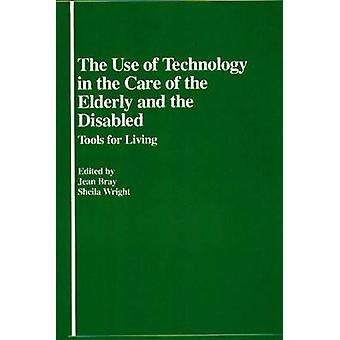 El uso de la tecnología en el cuidado de los ancianos y las discapacitados herramientas para la vida por Bray & Jean