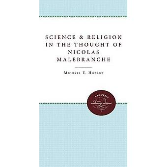 Science and Religion in the Thought of Nicolas Malebranche by Hobart & Michael E.
