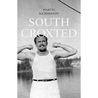 South Croxted A Memoir by Richardson & Martin