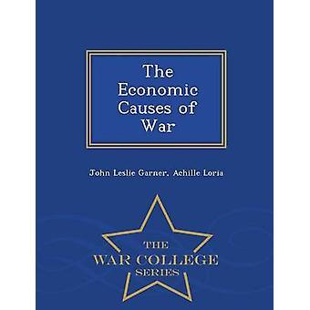 Die wirtschaftlichen Ursachen des Krieges War College-Serie von Garner & John Leslie