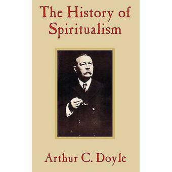 De geschiedenis van spiritualisme door Doyle & Arthur Conan