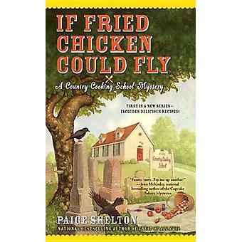 If Fried Chicken Could Fly by Paige Shelton - 9780425245859 Book