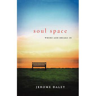 Soul Space - Where God Breaks in by Jerome Daley - 9780785289371 Book