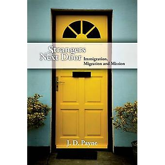 Strangers Next Door - Immigration - Migration and Mission by J D Payne
