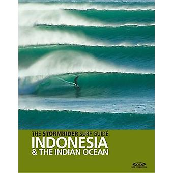 The Stormrider Surf Guide Indonesia & the Indian Ocean by Bruce Suthe