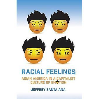 Racial Feelings - Asian America in a Capitalist Culture of Emotion by