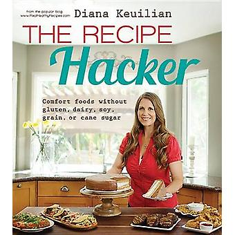 The Recipe Hacker - Comfort Foods Without Gluten - Dairy - Soy - Grain
