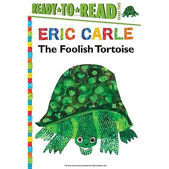 Foolish Tortoise (Ready to Read) by Eric Carle - 9781481435772 Book