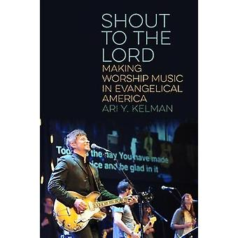 Shout to the Lord - Making Worship Music in Evangelical America by Sho
