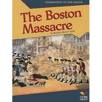 The Boston Massacre by Marylou Morano Kjelle - 9781617837562 Book