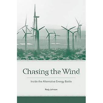 Chasing the Wind - Inside the Alternative Energy Battle by Rody Johnso