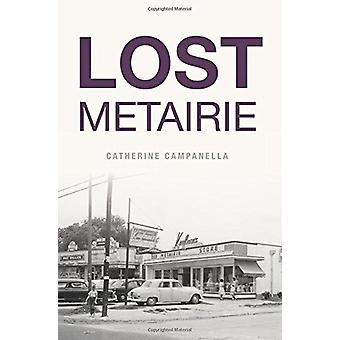 Lost Metairie by Catherine Campanella - 9781625858733 Book