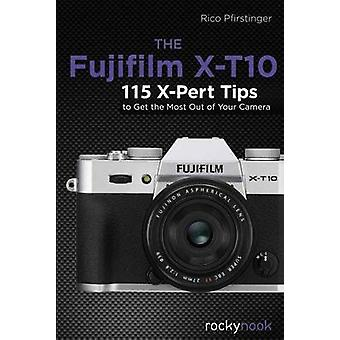 The Fujifilm X-T10 - 115 X-Pert Tips to Get the Most Out of Your Camer