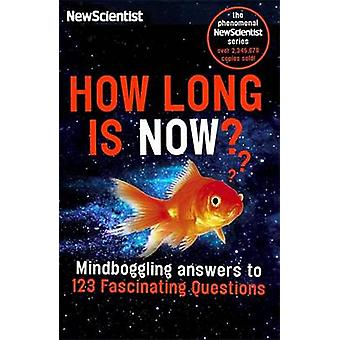 How Long Is Now? - Fascinating Answers to 191 Mind-Boggling Questions
