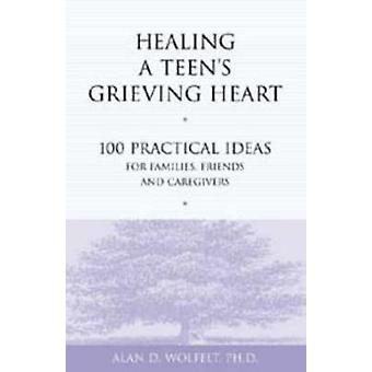 Healing a Teen's Grieving Heart - 100 Practical Ideas for Families - F