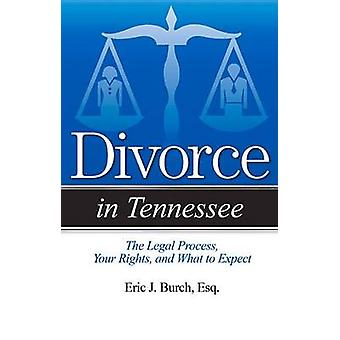Divorce in Tennessee - The Legal Process - Your Rights - and What to E