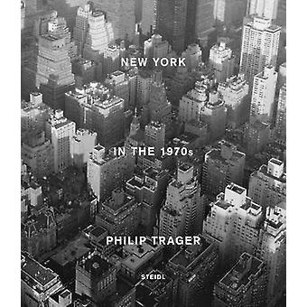 Philip Trager - New York in the 1970s by Philip Trager - Stephen C. Pi