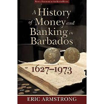 A History of Money and Banking in Barbados - 1627-1973 by Eric Armstr