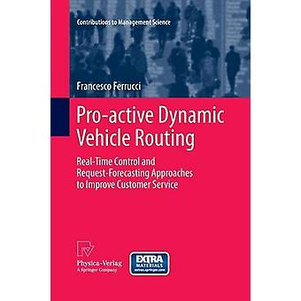 Proactive Dynamic Vehicle Routing  RealTime Control and RequestForecasting Approaches to Improve Customer Service by Ferrucci & Francesco