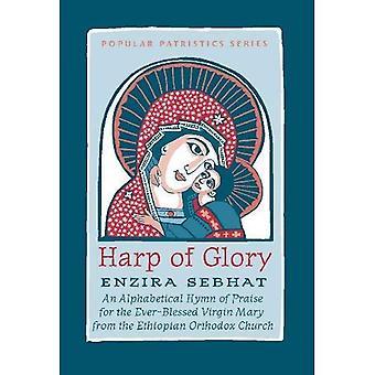 De Harp van glorie: Enzira Sebhat: een alfabetische hymne van lof voor de ooit-gezegend Maagd Maria van de Ethiopische...