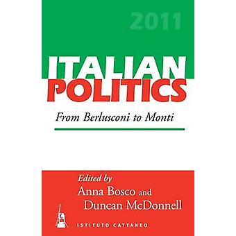 From Berlusconi to Monti Italian Politics Volume 27 by Bosco & Anna